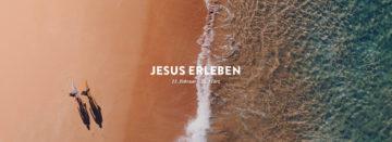 Jesus erleben – neue Predigtreihe ab dem 11. Februar 2018