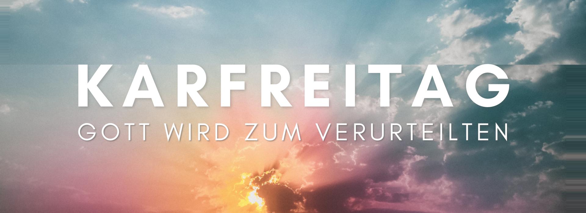 Karfreitag – Gott wird zum Verurteilten
